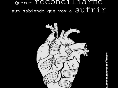Querer reconciliarse aun sabiendo que vas a sufrir