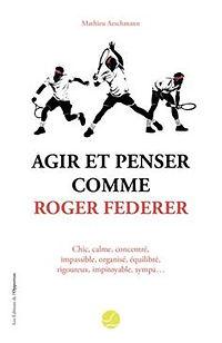 Agir et penser comme Roger Federer.jpg