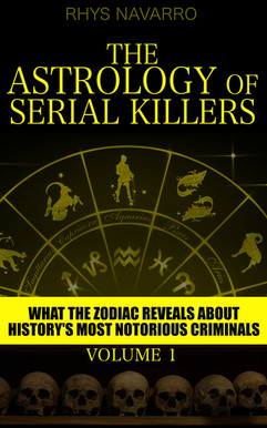 The Astrology of Serial Killers - Volume 1