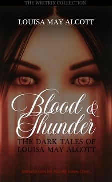 Blood & Thunder - The Dark Tales of Louisa May Alcott