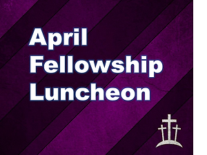 April Fellowship Luncheon.png