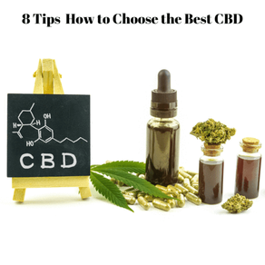8 Tips For Choosing The Best CBD Products