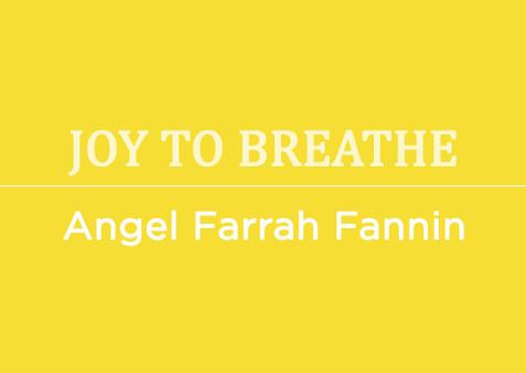 Joy to Breathe by Angel Farrah Fannin