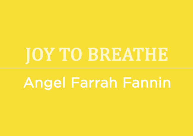 Joy to Breathe by Angel Farrah Fannin