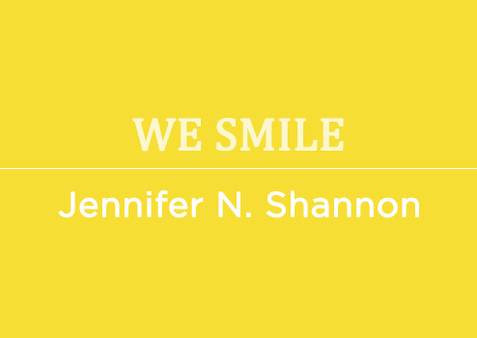 We Smile by Jennifer N. Shannon