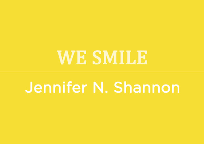 We Smile by Jennifer N. Shannon