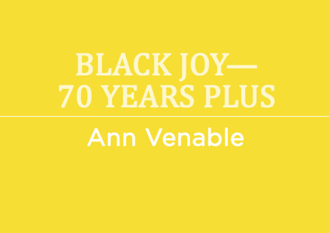 Black Joy—70 Years Plus by Ann Venable