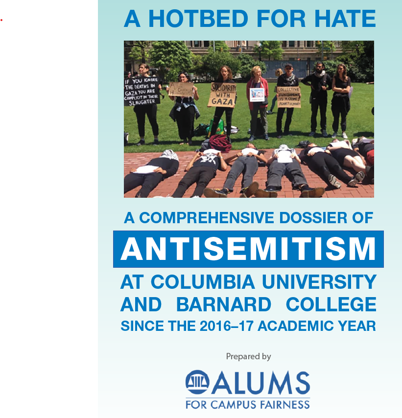 A HOTBED FOR HATE, A COMPREHENSIVE DOSSIER OF ANTISEMITISM AT COLUMBIA UNIVERSITY AND BARNARD COLLEGE SINCE THE 2016–17 ACADEMIC YEAR