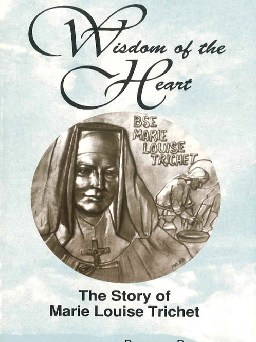 Wisdom of the Heart: The Story of Marie Louise Trichet