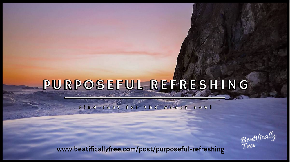 Purposeful Refreshing - Beatifically Free Self Care