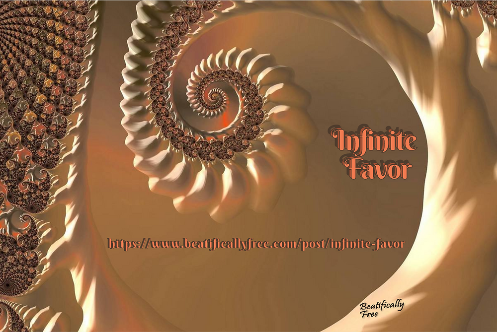 Infinite Favor Beatifically Free Faith Blogger