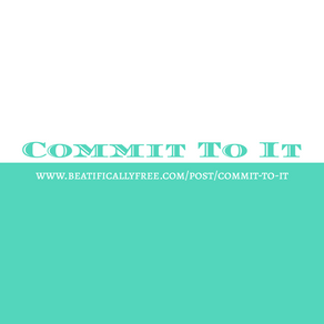 Commit To It