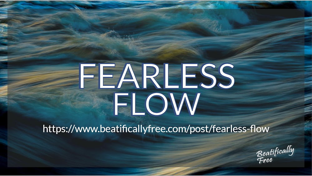 Fearless Flow causes uncertainty to dissipate #FearlessFlow #Mindset #BeatificallyFree
