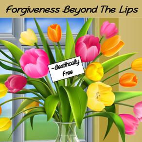 Forgiveness Beyond The Lips
