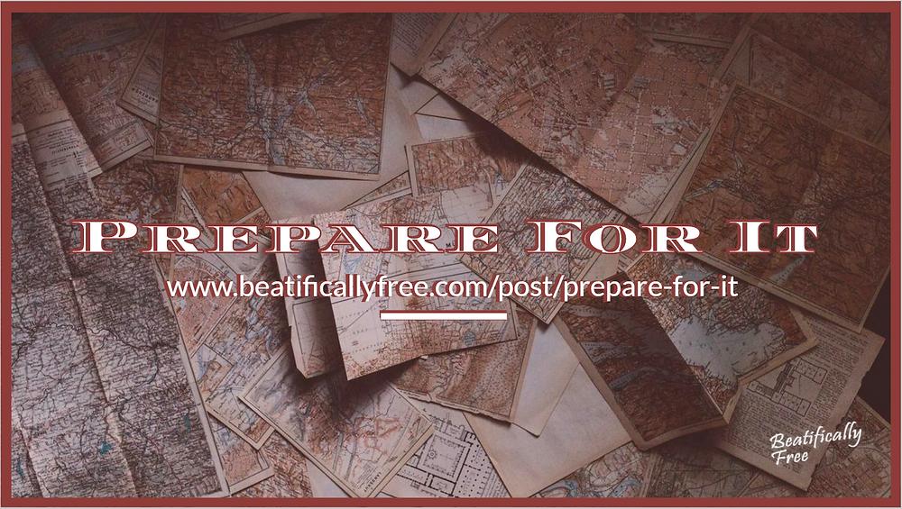 Prepare For It, Prepare, Plan, Prioritize, Beatifically Free