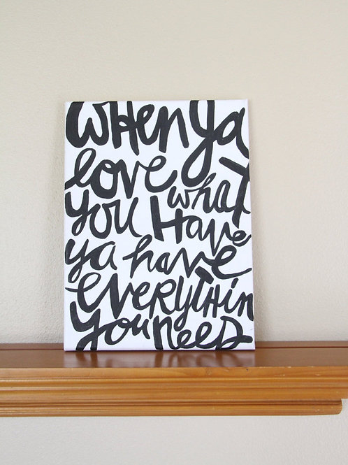"""When You Love What You Have You Have Everything You Need"" Canvas Sign"