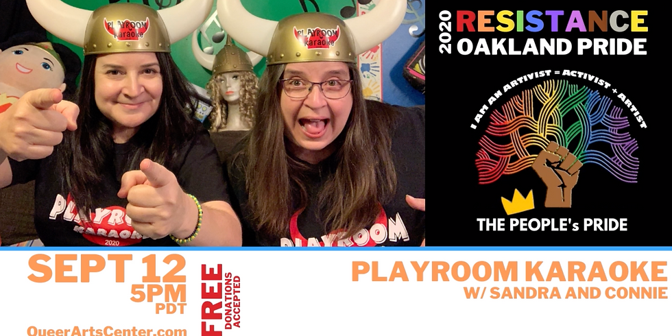 The People's Oakland Pride: Playroom Karaoke w/ Connie + Sandra!