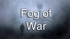 """The """"Fog of War"""""""