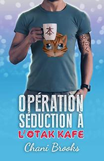 Un de mes coups de cœur : Opération Séduction à l'Otak'Kafé de Chani Brooks