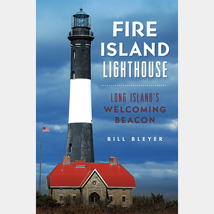 Fire Island Lighthouse: Long Island's Welcoming Beacon. Book by Bill Bleyer