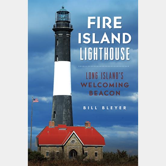 Fire Island Lighthouse: Long Island's Welcoming Beacon. Book by Bill Bleyer