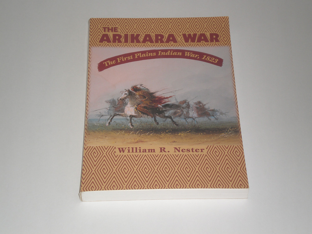 """Books such as William R. Nestor's """"The Arikara War- The First Plains Indian War - 1823"""" can be found at the Captain's Book Shoppe."""