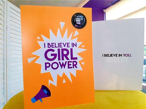 I believe in girl power, I believe in you..