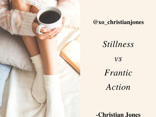 Stillness Vs Frantic Action