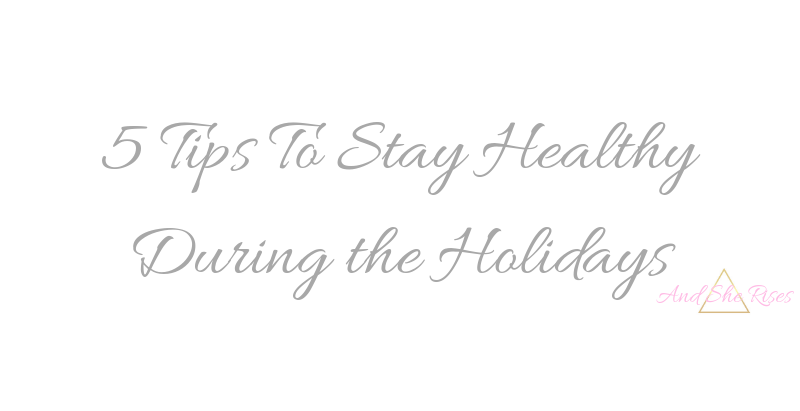 5 Tips to Stay Healthy This Holiday Season