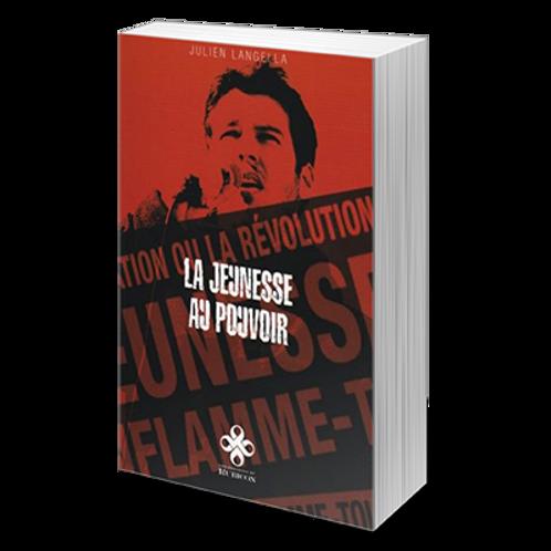 La Jeunesse au pouvoir - Julien Langella - 180p - Ed. du Rubicon