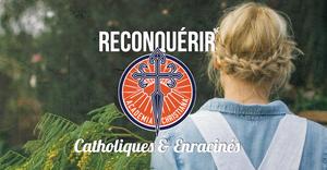 Reconquérir - Catholiques et enracinés