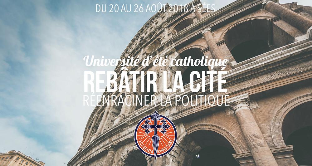 Academia Christiana : Rebâtir la cité - réenraciner la politique : Université d'été catholique