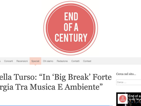"endofacentury.it / Isabella Turso: ""In 'Big Break' Forte Sinergia Tra Musica E Ambiente"""