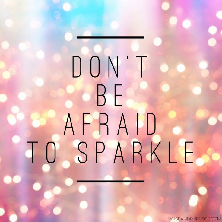 Don't be afraid to sparkle.jpeg