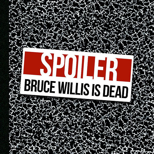 Bruce Willis Is Dead - Sticker