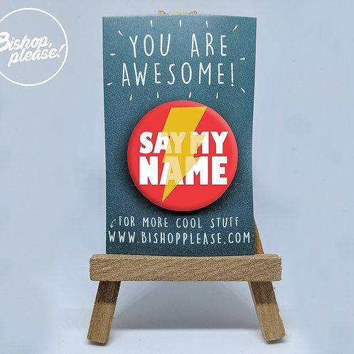 Say My Name - Badge