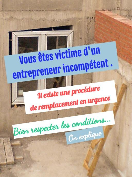 Virer l'entrepreneur incompétent, vices, malfaçons, abandon de chantier