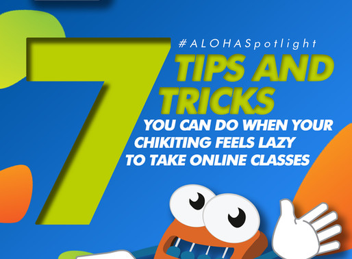 #ALOHASpotlight: 7 TIPS AND TRICKS YOU CAN DO WHEN YOUR CHIKITING FEELS LAZY TO TAKE ONLINE CLASS