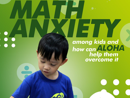 ALOHA SPOTLIGHT: MATH ANXIETY among kids and how can ALOHA help them?