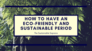 Tips and products on having an eco-friendly and sustainable period