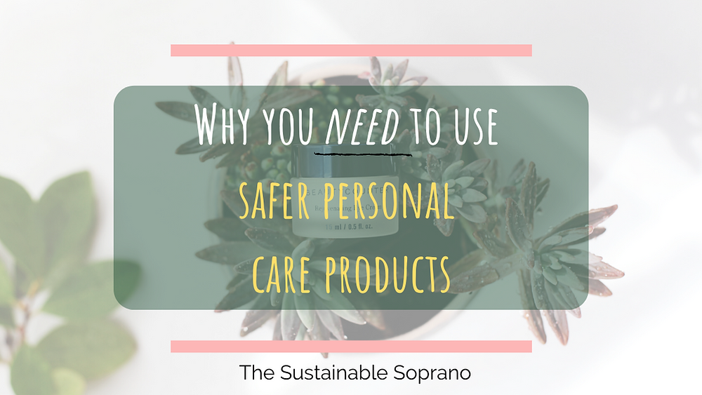 why you need to use safer personal care products