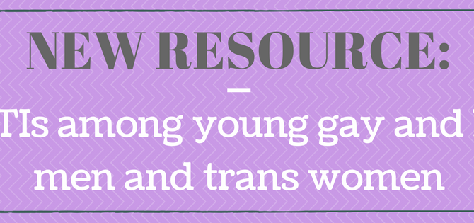 New Resource: STIs among young gay and bi men and trans women