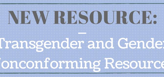 New Resource: Transgender and Gender Nonconforming Resources