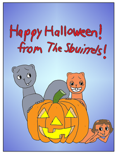 "That's supposed to read ""Happy Halloween from The Sbuirrels!"""