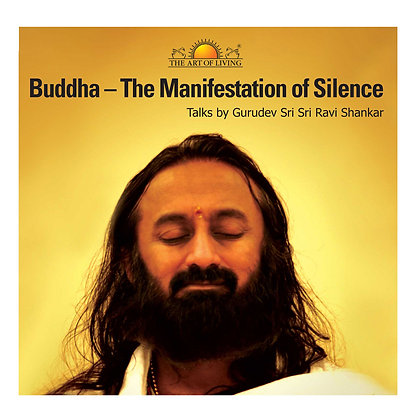 Buddha - The Manifestation Of Silence - by Sri Sri Ravi Shankar