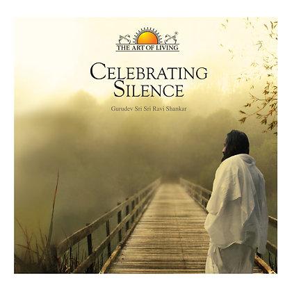 Celebrating Silence - by Sri Sri Ravi Shankar