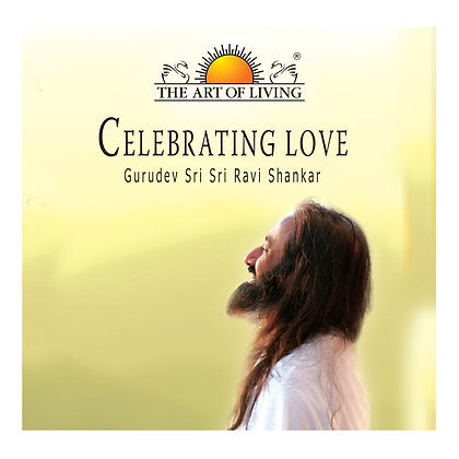 Celebrating Love - by Sri Sri Ravi Shankar