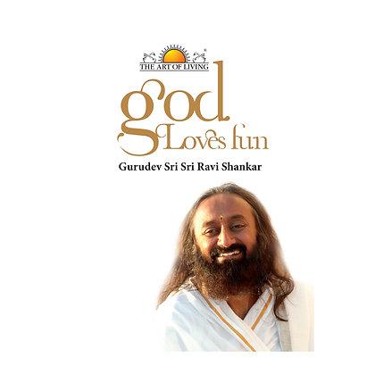 God Loves Fun - by Sri Sri Ravi Shankar