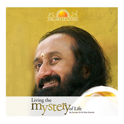 Living The Mystery Of Life - by Sri Sri Ravi Shankar