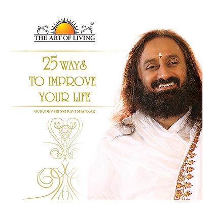 25 Ways To Improve Your Life - by Sri Sri Ravi Shankar